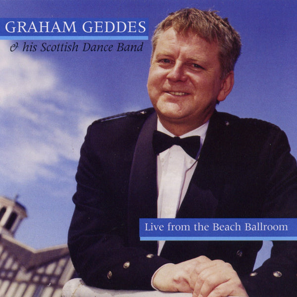 Graham Geddes & His Scottish Dance Band - Live At The Beach Ballroom CD