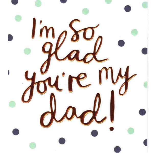 I'm So Glad You're My Dad HEY039 Father's Day Card