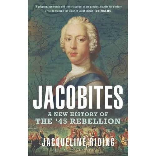 Jacobites: A New History Of The '45 Rebellion by Jacqueline Riding