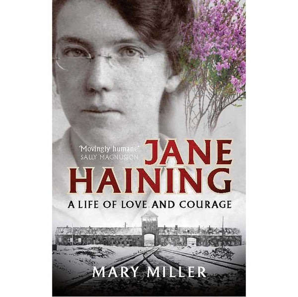 Jane Haining: A Life Of Love and Courage by Mary Miller