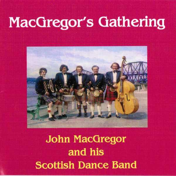 John MacGregor & His Scottish Dance Band - MacGregors Gathering BRHCD58