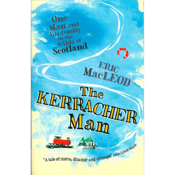 Eric MacLeod - The Kerracher Man: One Man And His Family In The Wilds Of Scotland