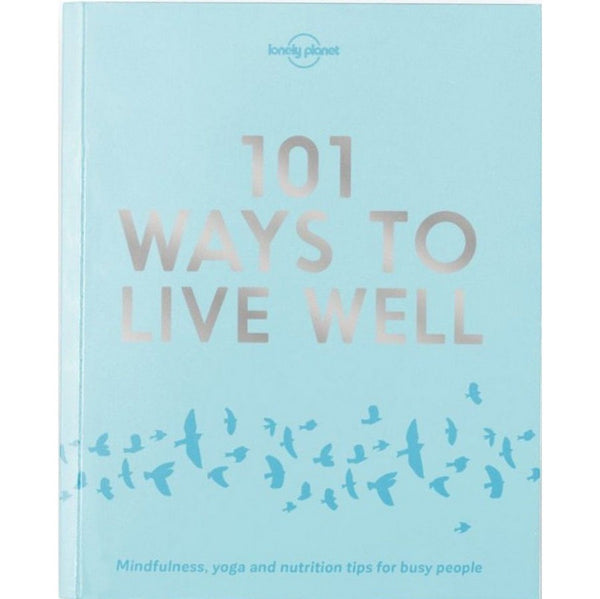 Lonely Planet 101 Ways To Live Well