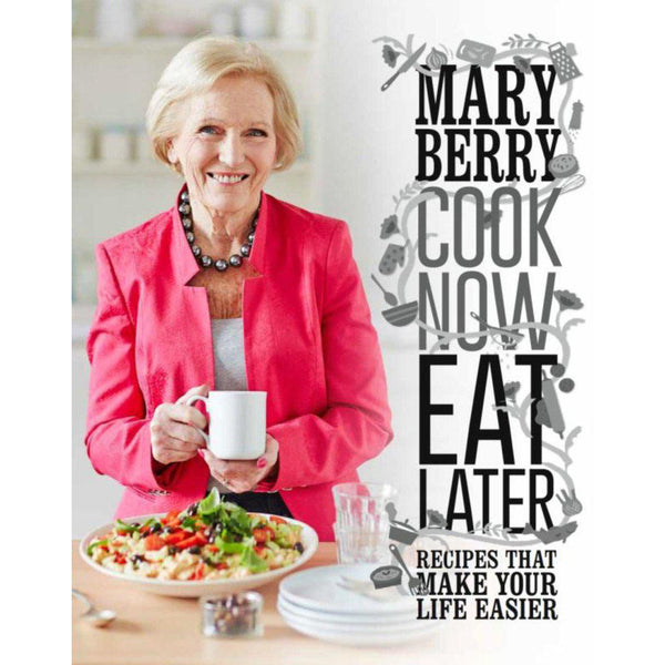Mary Berry - Cook Now Eat Later
