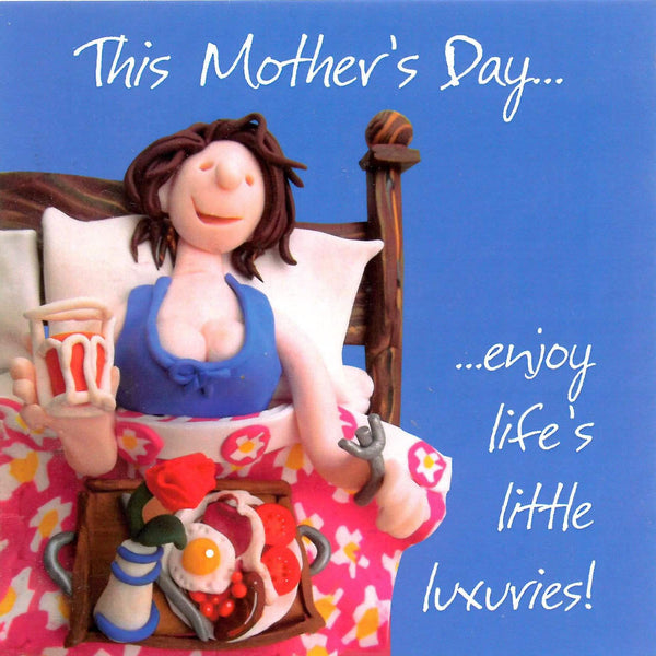 This Mother's Day Card - enjoy life's little luxuries