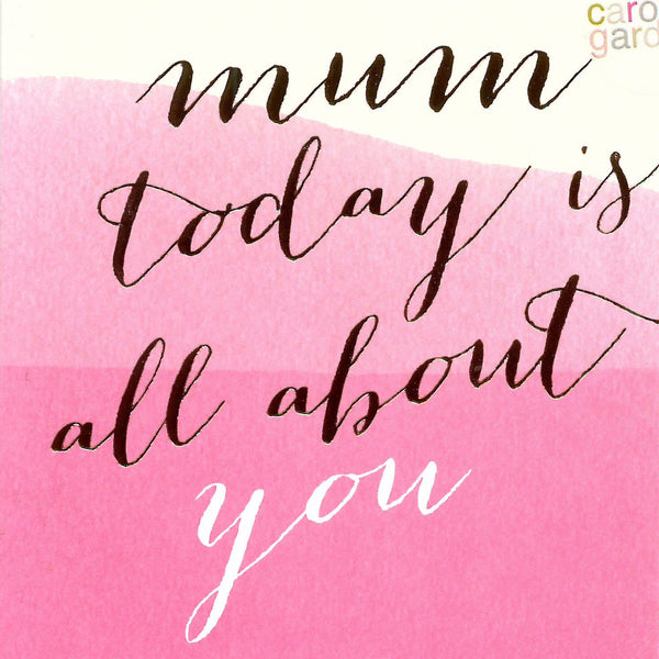 Mother's Day Card - Mum Today Is All About You