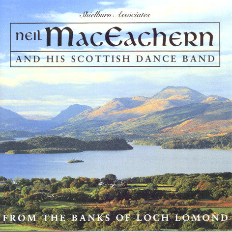Neil MacEachern and His Scottish Dance Band  - From The Banks Of Loch Lomond SHIELCD006