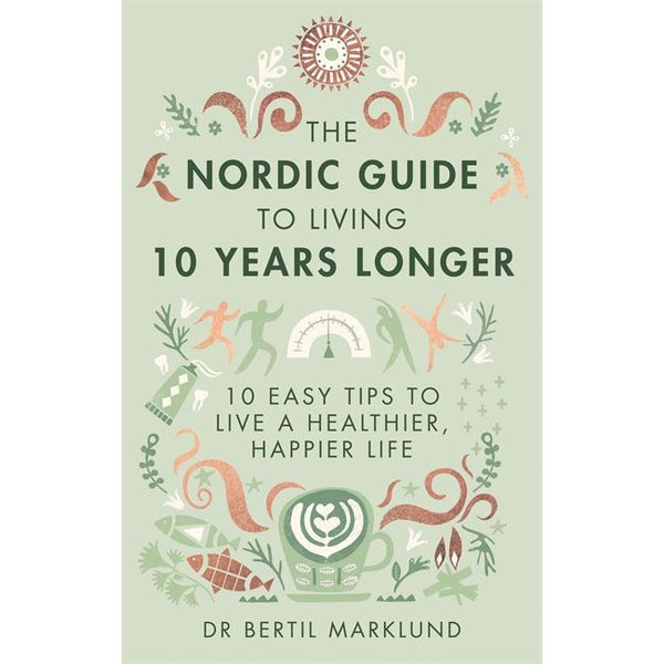 Nordic Guide To Living 10 Years Longer by Dr Bertil Marklund