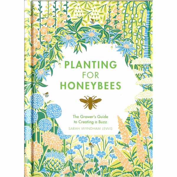 Planting For Honeybees - The Growers Guide to Creating A Buzz front