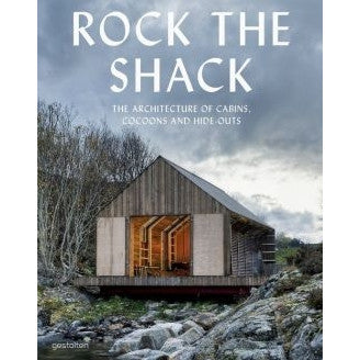 Rock the Shack: Architecture of Cabins, Cocoons and Hide-outs: The Architecture of Cabins, Cocoons and Hide-Outs - book