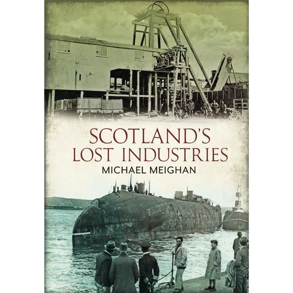Scotland's Lost Industries by Michael Meighan