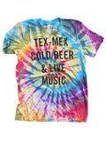 Tie Dye Tex-Mex, Cold Beer, and Live Music Tee
