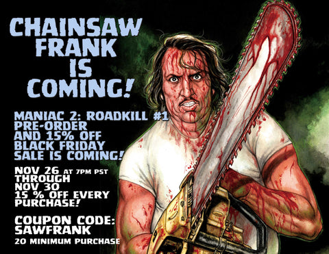 """CHAINSAW FRANK"" BLACK FRIDAY REVEALED, WITH ""MANIAC 2"" AND MORE!"