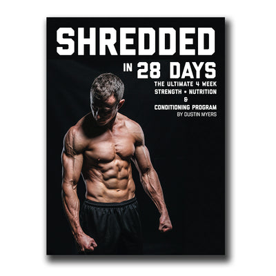 "Shredded in 28 Days ""The Ultimate 4 week Strength, Nutrition, and Conditioning Program"" 