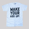 Wake Your Ass Up - White Tee