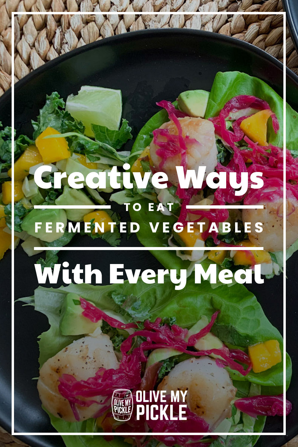 Creative Ways to Eat Fermented Vegetables with Every Meal