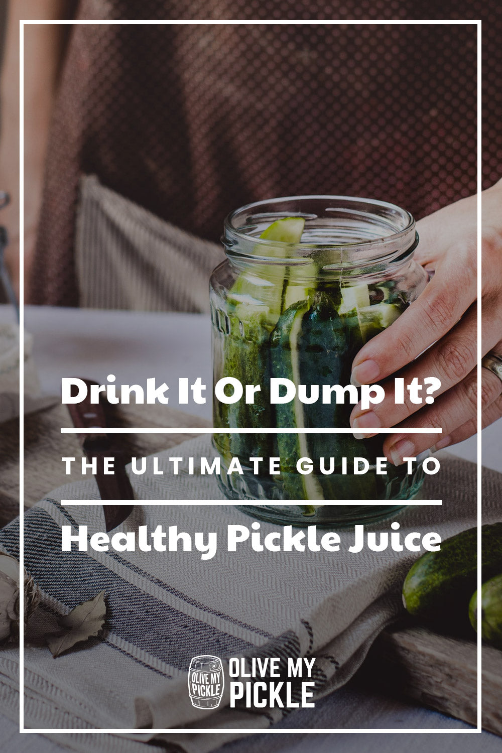 Healthy Pickle Juice - The Ultimate Guide