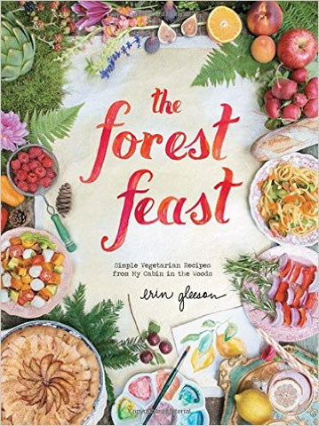 The Forest Feast: Simple Vegetarian Recipes from My Cabin in the Woods - Planning Pretty