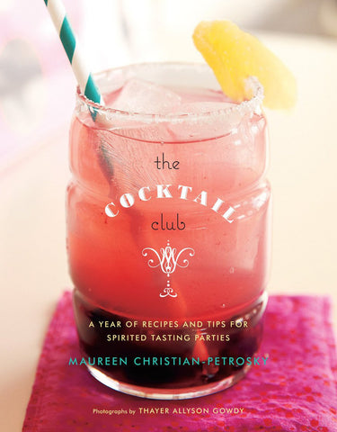 The Cocktail Club: A Year of Recipes and Tips for Spirited Tasting Parties - Planning Pretty
