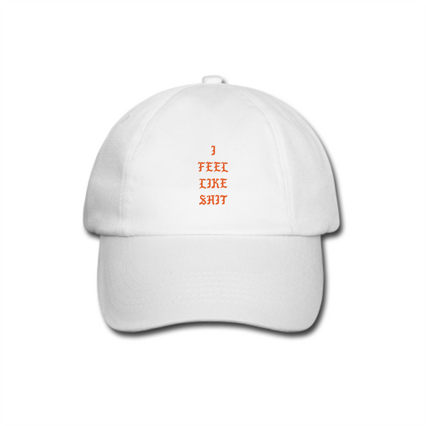 I Feel Like Shit Dad Hat