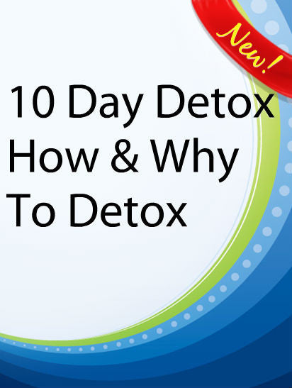 10 Day Detox (How & Why To Detox)  PLR Ebook