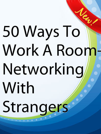 50 Ways To Work A Room-Networking With Strangers  PLR Ebook