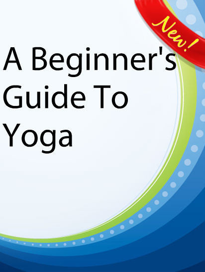 A Beginers Guide To Yoga  PLR Ebook