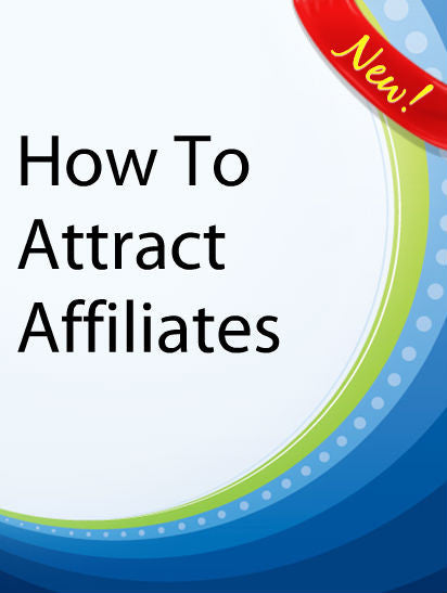 How To Attract Affiliates To Your Internet Marketing Website  PLR Ebook