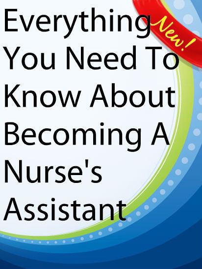 Everything You Need To Know About Becoming A Nurse's Assistant  PLR Ebook