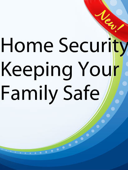 Home Security (Keeping Your Family Safe)  PLR Ebook