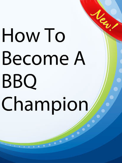 How to Become a BBQ Champion  PLR Ebook