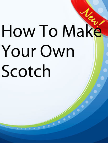 How To Make Your Own Scotch  PLR Ebook