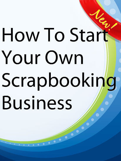 How To Start Your Own Scrapbooking Business  PLR Ebook
