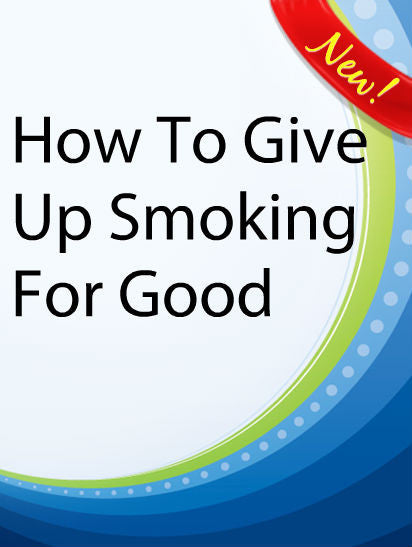 How to Give Up Smoking for Good  PLR Ebook