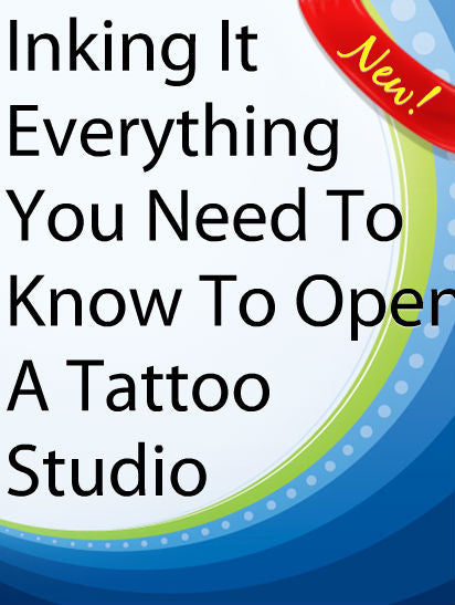 Inking It:  Everything You Need To Know To Open A Tattoo Studio  PLR Ebook