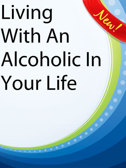 Living With An Alcoholic In Your Life  PLR Ebook