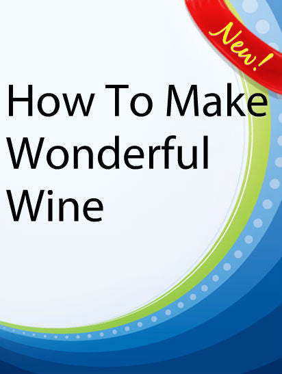 How To Make Wonderful Wine  PLR Ebook