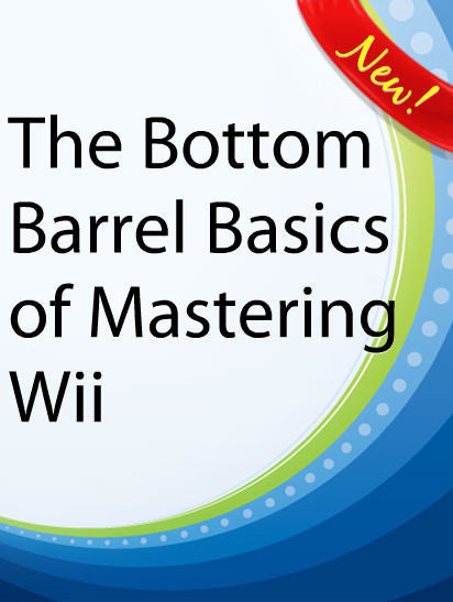 The Bottom Barrell Basics Of Mastering Wii  PLR Ebook