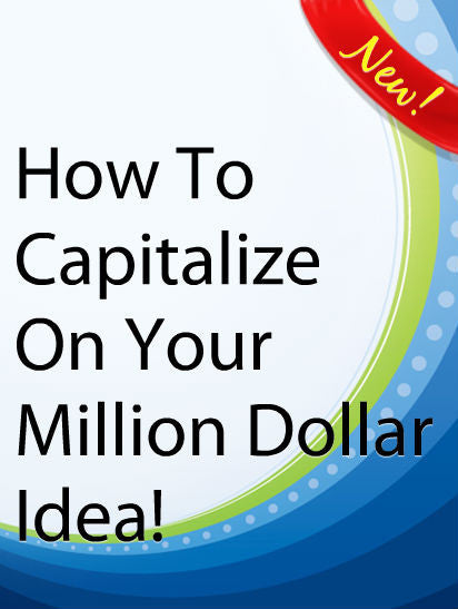How To Capitalize On Your Million Dollar Idea  PLR Ebook