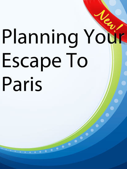 Planning Your Escape To Paris  PLR Ebook