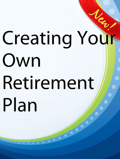 Creating Your Own Retirement Plan  PLR Ebook