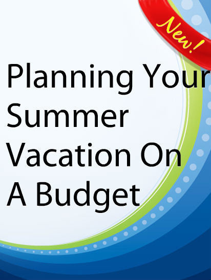 Planning Your Summer Vacation On A Budget  PLR Ebook