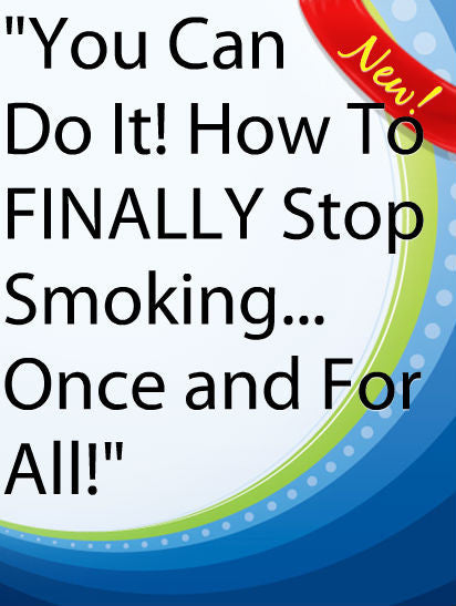 You Can Do It! How To FINALLY Stop Smoking...Once and For All!  PLR Ebook