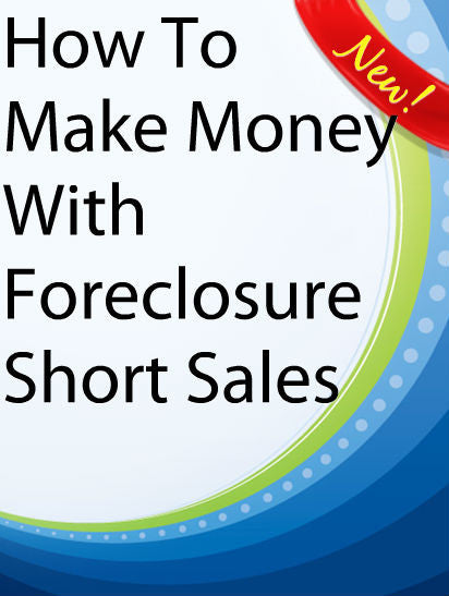 How To Make Money With Foreclosure Short Sales  PLR Ebook