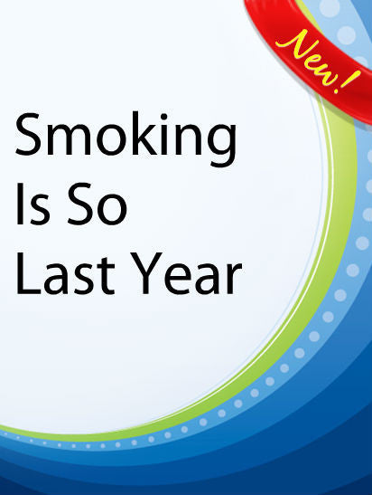Smoking Is So Last Year  PLR Ebook