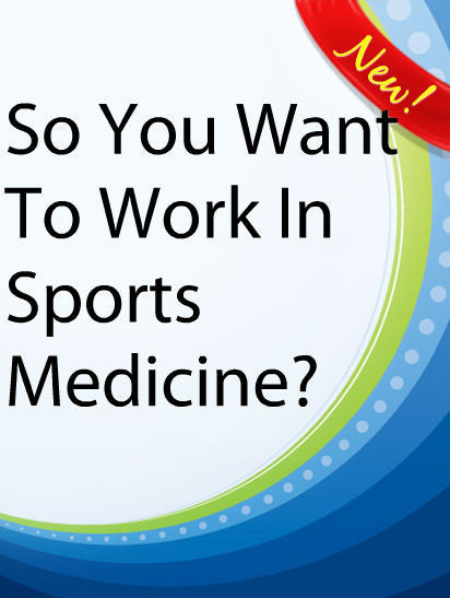 SO YOU WANT TO WORK IN SPORTS MEDICINE?  PLR Ebook