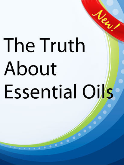 The Truth About Essential Oils  PLR Ebook