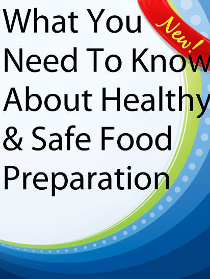 What you Need to Know About Healthy & Safe Food Preparation  PLR Ebook