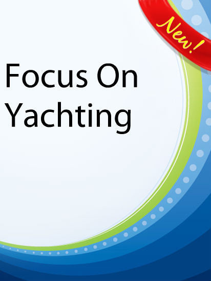 Focus On Yachting  PLR Ebook
