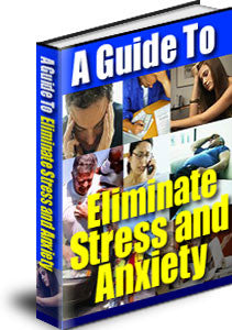 A Guide to Eliminate Stress and Anxiety